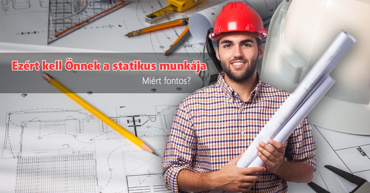 Ezért kell Önnek a statikus munkája
